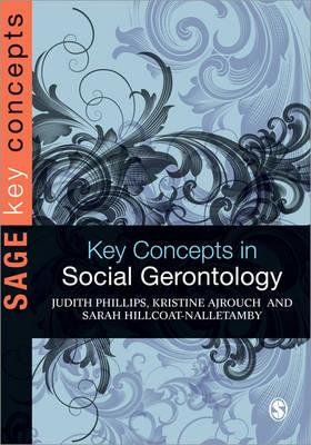 Key Concepts in Social Gerontology By Phillips, Judith/ Ajrouch, Kristine/ Hillcoat-nalletamby, Sarah